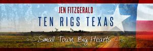 Ten Rigs Texas ~ Small Town, Big Hearts